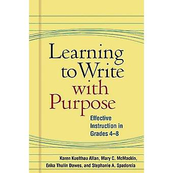 Learning to Write with Purpose - Effective Instruction in Grades 4-8 b