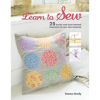 Learn to Sew - 25 Quick and Easy Sewing Projects to Get You Started by