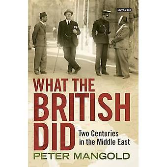 Ce qu'ont fait les Britanniques - deux siècles au Moyen-Orient par Peter Mango