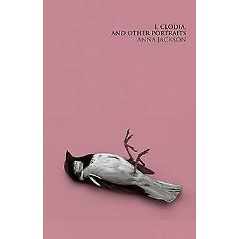 I - Clodia - and Other Portraits by Anna Jackson - 9781869408206 Book