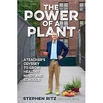 The Power of a Plant - A Teacher's Odyssey to Grow Healthy Minds and S