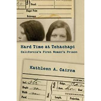 Hard Time at Tehachapi - California's First Women's Prison by Kathleen