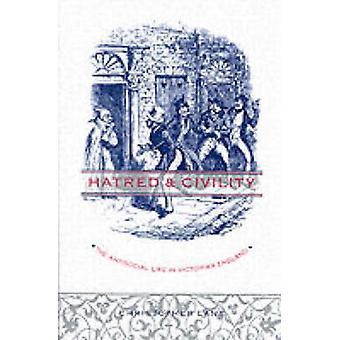 Hass und Höflichkeit - die antisoziale Leben im viktorianischen England von Chri