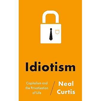 Idiotism - Kapitalismus und der Privatisierung des Lebens von Neal Curtis - 9