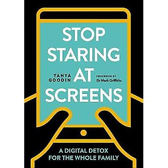 Stop Staring at Screens - A Digital Detox for the Whole Family by Stop