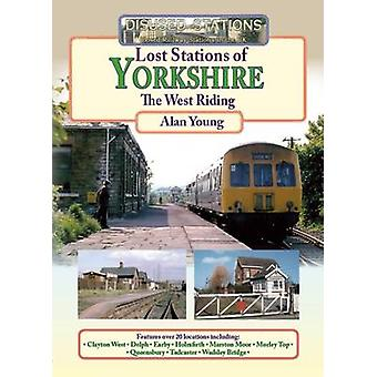 Lost Lost Stations of Yorkshire the West Riding by Alan Young - 97818