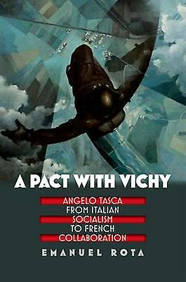 A Pact with Vichy - Angelo Tasca from Italian Socialism to French Coll