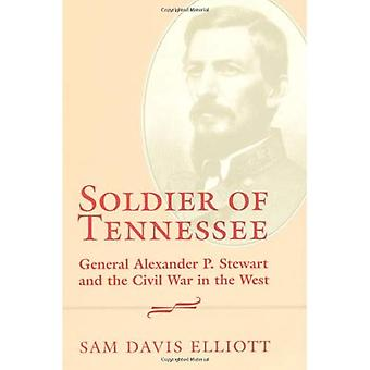 Soldier of Tennessee: General Alexander P.Stewart and the Civil War in the West