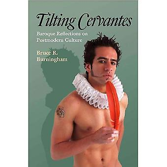 Tilting Cervantes: Baroque Reflections on Postmodern Culture