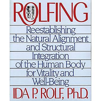 Rolfing: Re-establishing the Natural Alignment and Structural Integration of the Human Body for Vitality and Well-Being