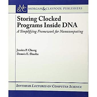 Storing Clocked Programs Inside DNA: A Simplifying Framework for Nanocomputing (Synthesis Lectures on Computer...