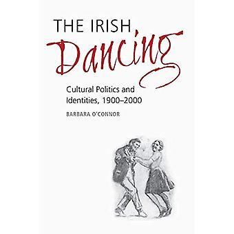 The Irish Dancing: Cultural Politics and Identities, 1900-2000