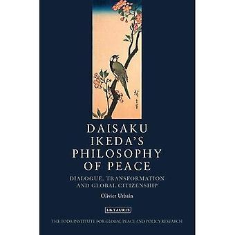Daisaku Ikeda's Philosophy of Peace: Dialogue, Transformation and Global Civilization