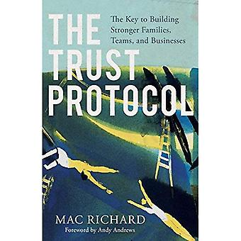 The Trust Protocol: The Key to Building Stronger Families, Teams, and Businesses