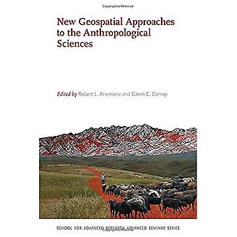 New Geospatial Approaches to the Anthropological Sciences (School for Advanced Research Advanced Seminar Series)