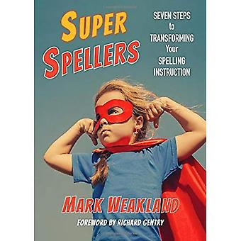 Super Spellers: Seven Steps� to Transofmring Your Spelling Instruction