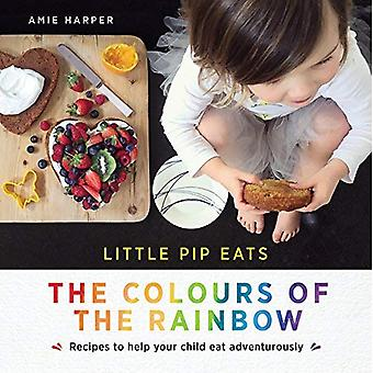Little Pip Eats the Colours of the Rainbow: Recipes to Help Your Child� Eat Adventurously
