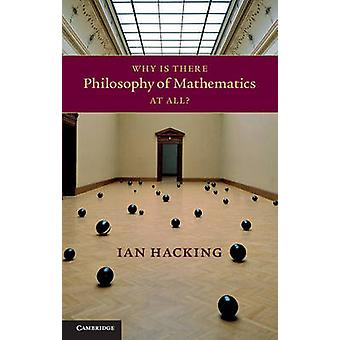 Why is There Philosophy of Mathematics at All by Ian Hacking