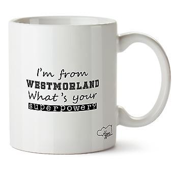 Hippowarehouse ich von Westmorland bin, was ist Ihre Supermacht? Bedruckte Becher Tasse Keramik 10oz