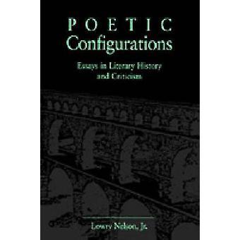 Poetische Konfigurationen Essays in der literarischen Geschichte und Kritik von Nelson & Lowry & Jr.