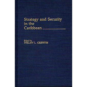 Strategy and Security in the Caribbean by Griffith & Ivelaw L. & Professor