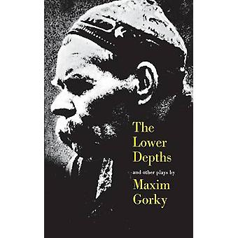 The Lower Depths and Other Plays by Gorky & Maxim