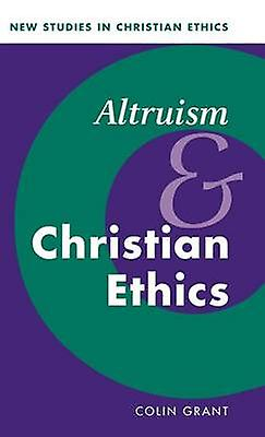 Altruism and Christian Ethics by Grant & Colin
