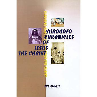 Shrouded Chronicles of Jesus the Christ by Veronese & Pete
