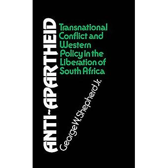 AntiApartheid Transnational Conflict and Western Policy in the Liberation of South Africa by Shepherd & George W.