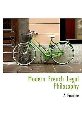 Modern French Legal Philosophy by Fouille & A