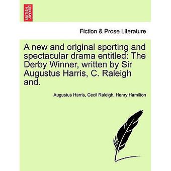 A new and original sporting and spectacular drama entitled The Derby Winner written by Sir Augustus Harris C. Raleigh and. by Harris & Augustus
