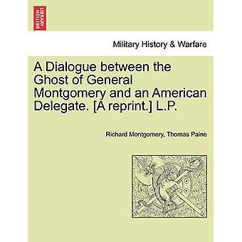 A Dialogue between the Ghost of General Montgomery and an American Delegate. A reprint. L.P. by Montgomery & Richard