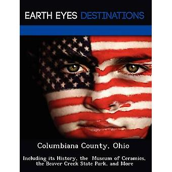 Columbiana County Ohio Including its History the  Museum of Ceramics the Beaver Creek State Park and More by Sharmen & Fran