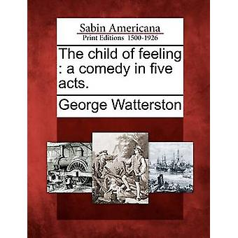 The child of feeling  a comedy in five acts. by Watterston & George
