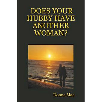 DOES YOUR HUBBY HAVE ANOTHER WOMAN by Mae & Donna