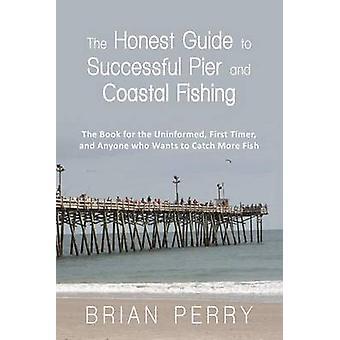 Rehellinen opas onnistuneen Pier ja rannikon Kalastus kirja epätietoisia ensikertalainen ja jokainen, joka haluaa saalis lisää kalaa Perry & Brian