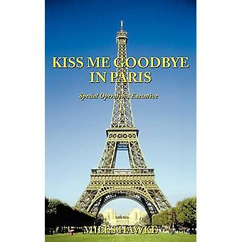 Kiss Me Goodbye in Paris Special Operations Executive von Hawke & Meilen