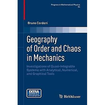 Geography of Order and Chaos in Mechanics  Investigations of QuasiIntegrable Systems with Analytical Numerical and Graphical Tools by Cordani & Bruno