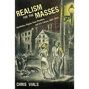 Realism for the Masses Aesthetics Popular Front Pluralism and U.S. Culture 1935 1947 by Vials & Chris