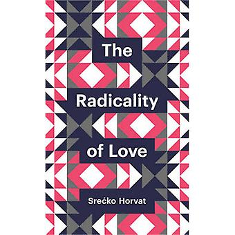 The Radicality of Love by Srecko Horvat - 9780745691152 Book