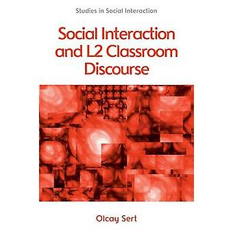 Social Interaction and L2 Classroom Discourse by Olcay Sert - 9780748