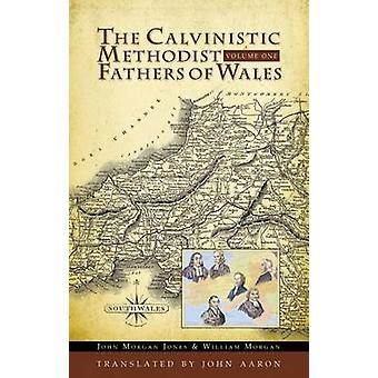 The Calvinistic Methodist Fathers of Wales by J Morgan Jones - 978085