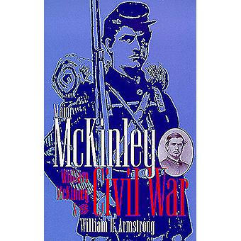 Major McKinley - William McKinley and the Civil War by William H. Arms
