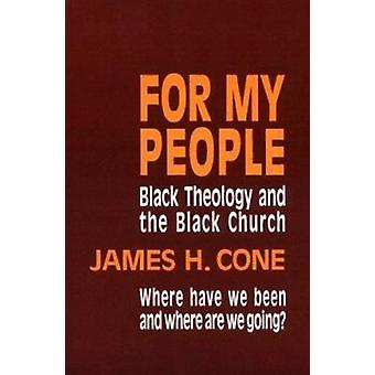 For My People - Black Theology and the Life of the Church by James H.