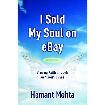 I Sold My Soul on eBay - Viewing Faith Through an Atheist's Eyes by He