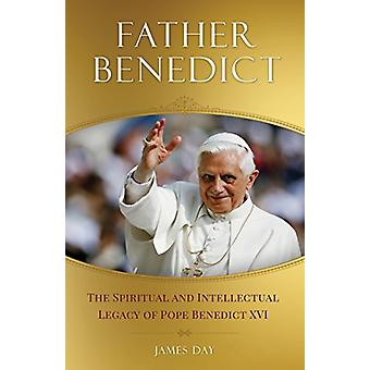 Father Benedict - The Spiritual and Intellectual Legacy of Pope Benedi