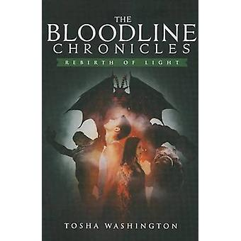 The Bloodline Chronicles - Rebirth of Light by Tosha Washington - 9781