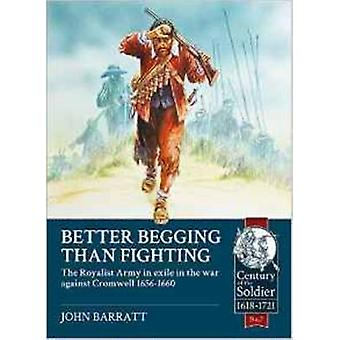 Better Begging Than Fighting - The Royalist Army in Exile in the War A