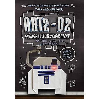 Art2-D2. Guia Para Plegar y Garabatear by Tom Angelberger - 978841630