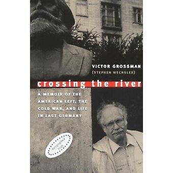 Traversée de la rivière - mémoires de la gauche américaine - la guerre froide et